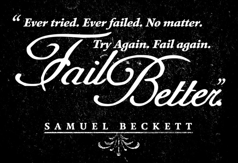 Fail better quote - Samuel Beckett